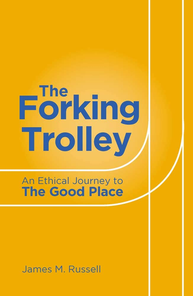 The Forking Trolley: An Ethical Journey to the Good Place by James M. Russell book cover