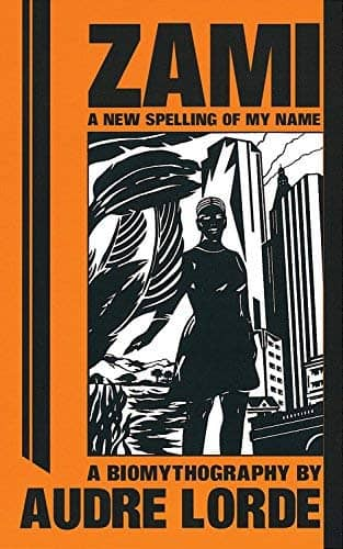 Zami: A New Spelling of My Name by Audre Lorde
