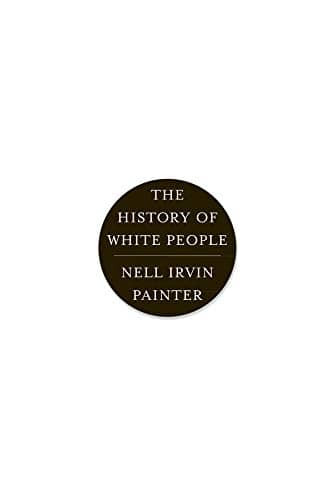 The History of White People by Nell Irvin Painter book cover