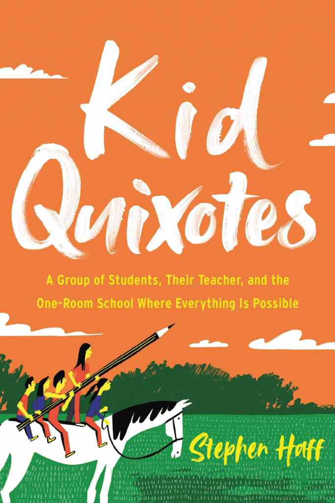 Kid Quixotes: A Group of Students, Their Teacher, and the One-Room School Where Everything is Possible by Stephen Haff