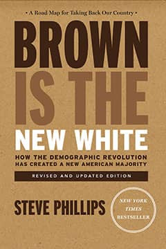 Brown Is the New White: How the Demographic Revolution Has Created a New American Majority (Revised, Updated) by Steve Phillips book cover