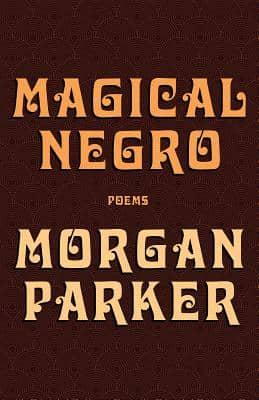 Magical Negro by Morgan Parker