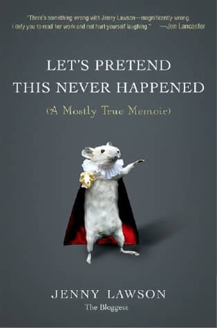 Let's Pretend This Never Happened: A Mostly True Memoir by Jenny Lawson book cover