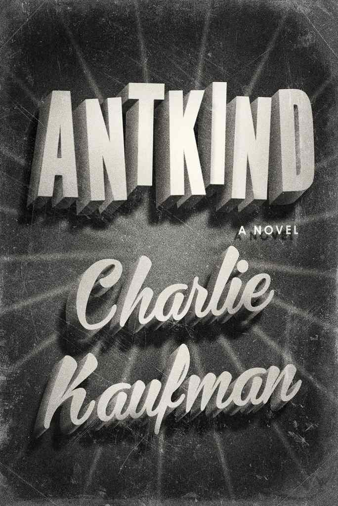 Antkind by Charlie Kaufman book cover