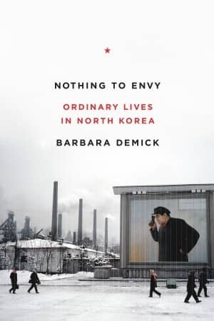 Nothing to Envy: Ordinary Lives in North Korea by Barbara Demick book cover