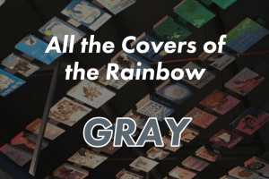 All the Covers of the Rainbow: Gray