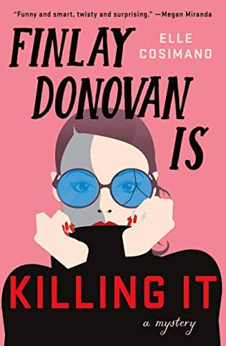 Finlay Donovan Is Killing It: A Mystery by Elle Cosimano
