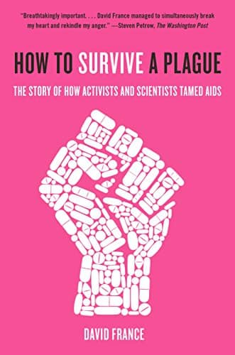 How to Survive a Plague: The Story of How Activists and Scientists Tamed AIDS by David France book cover
