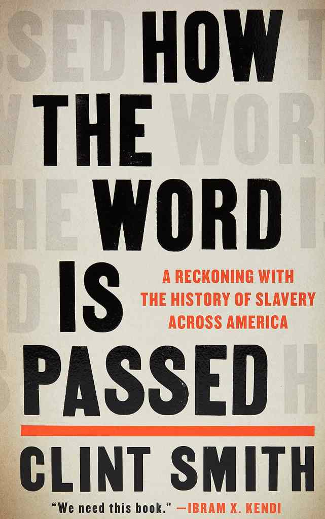 How the Word Is Passed: A Reckoning with the History of Slavery Across America by Clint Smith book cover