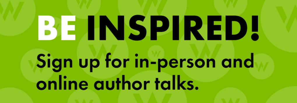 Rectangle image with green background and text that reads BE INSPIRED! Sign up for in-person and online author talks.