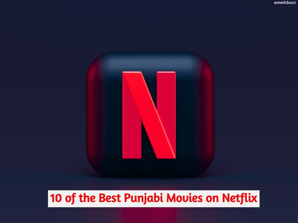 10 of the Best Punjabi Movies on Netflix to Watch In 2021