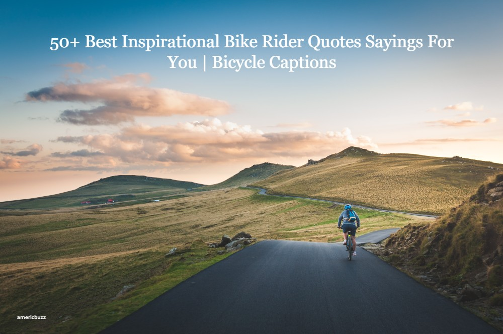 50+ Best Inspirational Bike Rider Quotes Sayings For You   Bicycle Captions