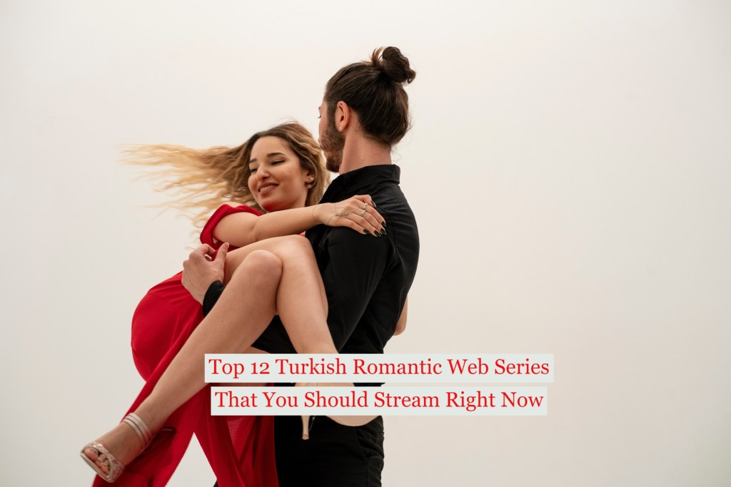 Top 12 Turkish Romantic Web Series That You Should Stream Right Now