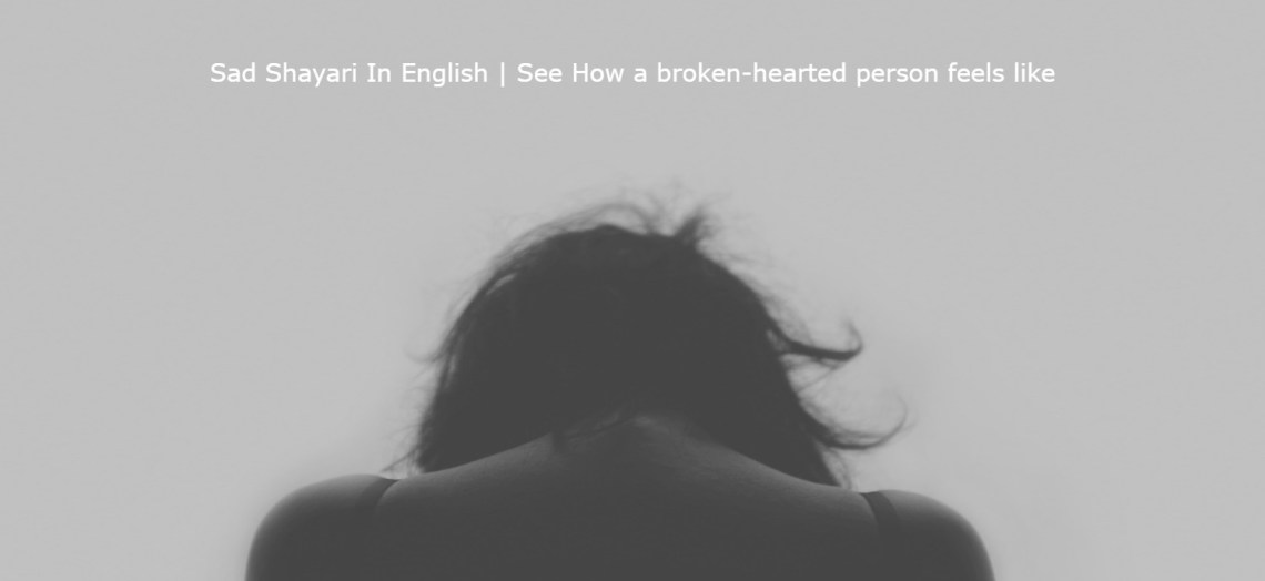Sad Shayari In English   See How a broken-hearted person feels like