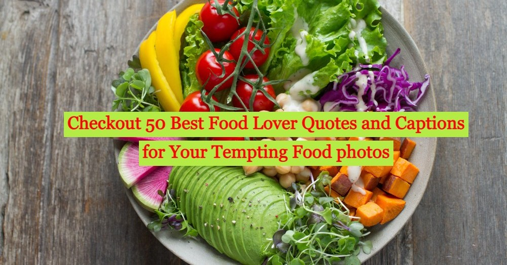 Checkout 50 Best Food lover quotes and captions for Foodies