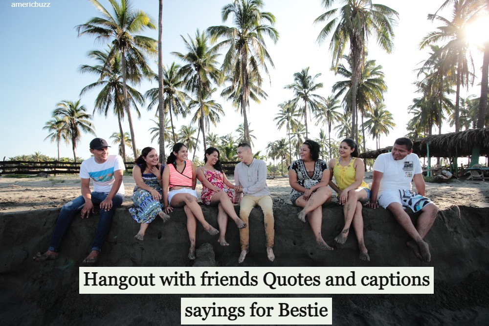 Best 35+ Hangout with friends quotes and captions sayings for Bestie