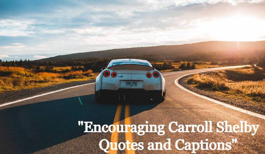 Encouraging Carroll Shelby Quotes and Captions