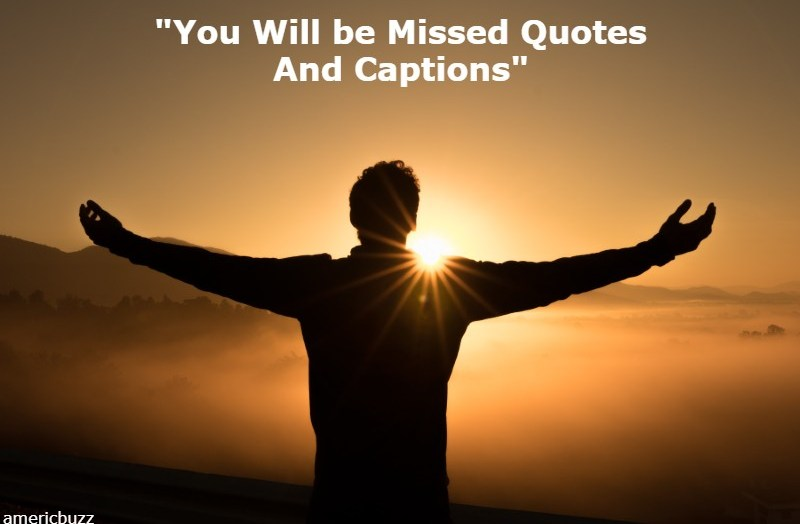 Emotional You Will be Missed Quotes And Captions