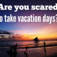 Are you afraid to take vacation days?