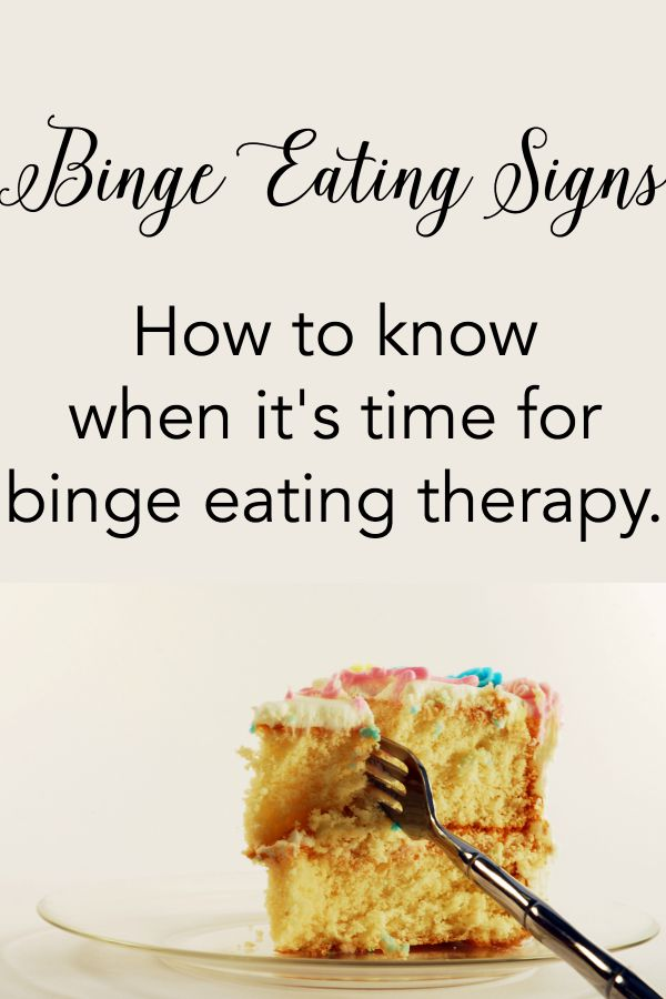 binge eating signs - how to know when it's time for therapy