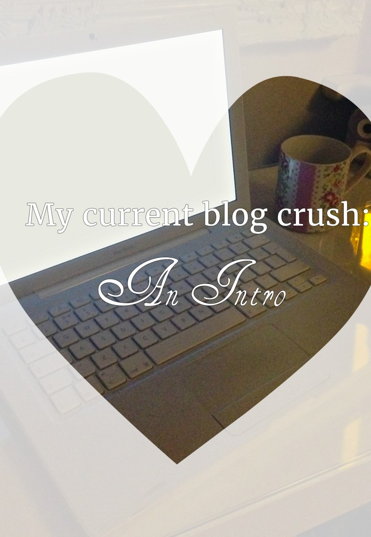 My current blog-crush: An Intro