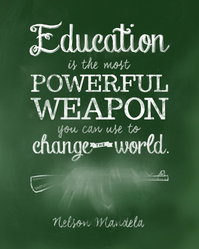 Education is the most powerful weapon you can use to change the world. - Nelson Mandela