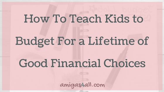 How To Teach Kids to Budget For a Lifetime of Good Financial Choices