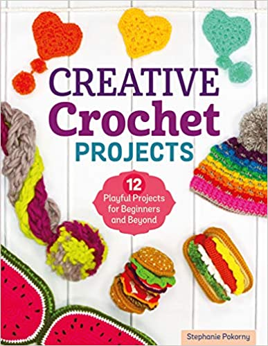 Book review: Creative Crochet Projects – 12 playful projects for beginners and beyond by Stephanie Pokorny.