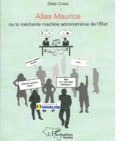 Alias Maurice ou la méchante administrative de l'Etat, roman de Diaty Condé, édité par l'Harmatan Guinée