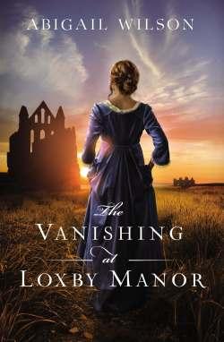 The Vanishing at Loxby Manor Abigail Wilson