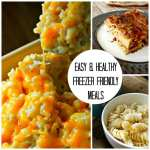 3 Easy and Healthy Freezer Friendly Meals
