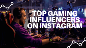 Top Gaming Influencers on Instagram