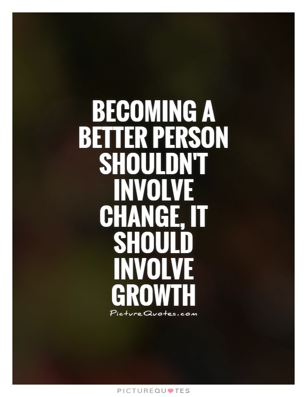 becoming-a-better-person-shouldnt-involve-change-it-should-involve-growth