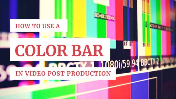 Color Bars and How To Use Them