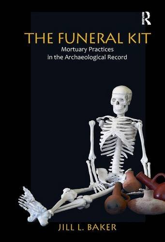 The Funeral Kit: Mortuary Practices in the Archaeological Record
