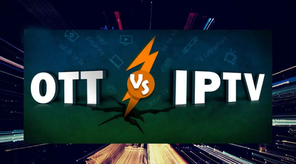 Changing Outlook of Entertainment & Media – IPTV | OTT | CTV | Who is going to win the race?