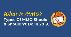 What Is MMO? Types Of MMO Should & Shouldn't Do In 2019.