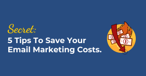 Secret: 5 Tips to Save Email Marketing Costs (2019 Update)