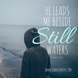 He leads me beside still waters