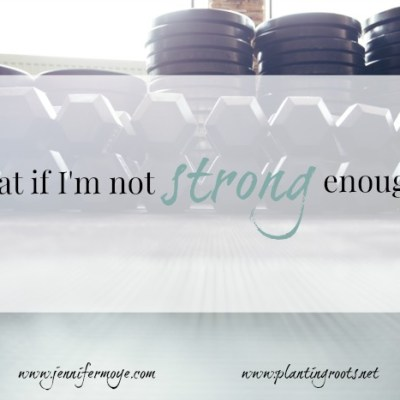 What If I'm Not Strong Enough?