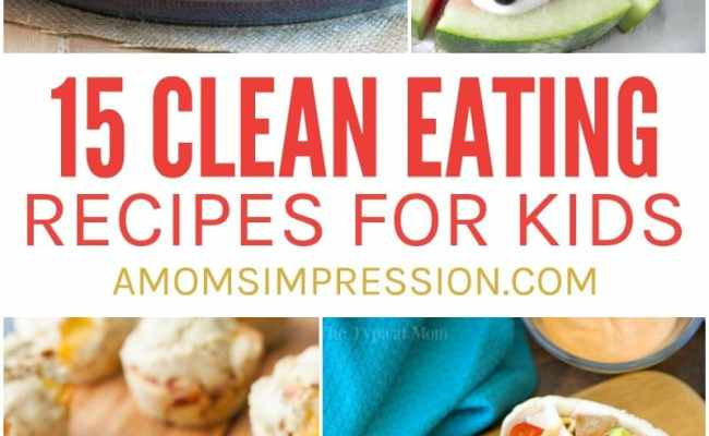 Kid Friendly Food 15 Clean Eating Recipes For Kids