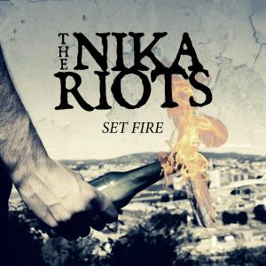 THE NIKA RIOTS - Set  Fire EP