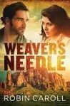 Weaver's Needle by Robin Caroll Action Adventure Christian