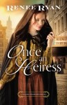 Once Upon an Heiress by Renee Ryan