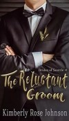 The Reluctant Groom by Kimberly Rose Johnson – Review