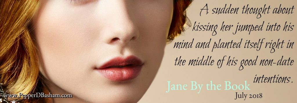 A sudden thought about kissing her jumped into his mind and planted itself right in the middle of his good non-date intentions - Jane By the Book July 2018