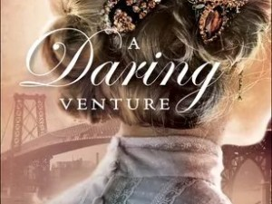 A Daring Venture by Elizabeth Camden – Book Review, Preview