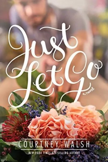 Just Let Go by Courtney Walsh – Book Review, Preview