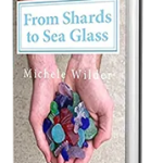 From Shards to Sea Glass by Michele Wilder