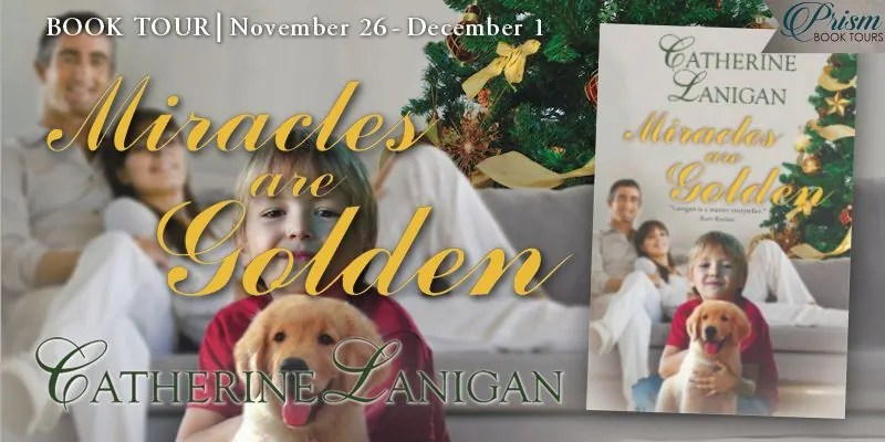 Miracles are Golden by Catherine Lanigan - Spotlight, Excerpt, Preview